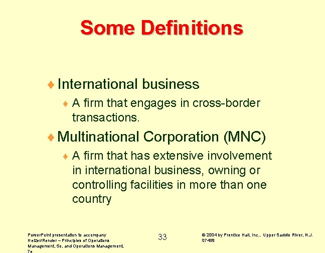 Some Definitions ¨ International business ¨A firm that engages in cross-border transactions. ¨ Multinational