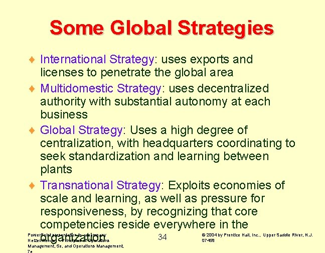 Some Global Strategies ¨ International Strategy: uses exports and licenses to penetrate the global