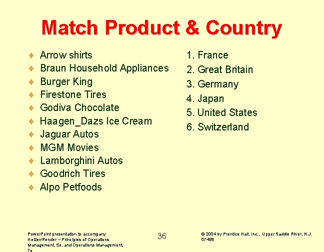 Match Product & Country ¨ ¨ ¨ Arrow shirts Braun Household Appliances Burger King
