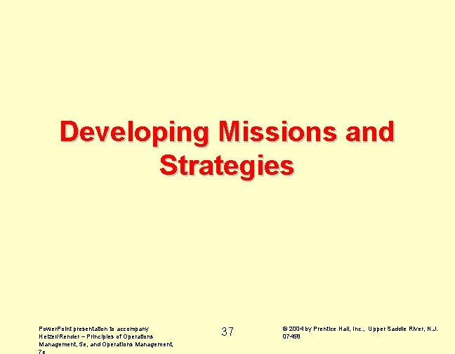 Developing Missions and Strategies Power. Point presentation to accompany Heizer/Render – Principles of Operations