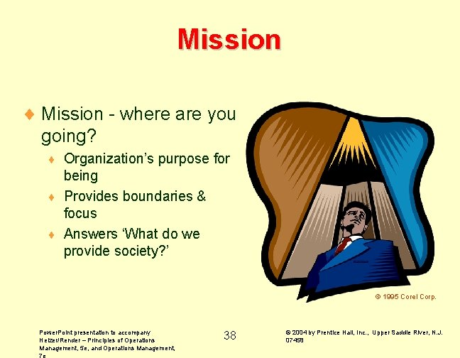 Mission ¨ Mission - where are you going? Organization's purpose for being ¨ Provides