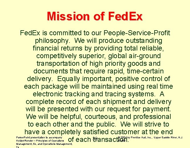 Mission of Fed. Ex is committed to our People-Service-Profit philosophy. We will produce outstanding