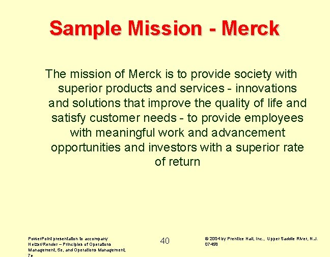 Sample Mission - Merck The mission of Merck is to provide society with superior