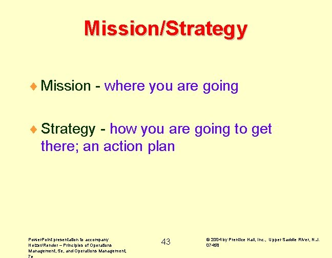 Mission/Strategy ¨ Mission - where you are going ¨ Strategy - how you are