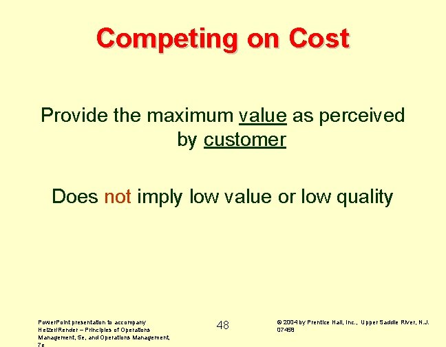 Competing on Cost Provide the maximum value as perceived by customer Does not imply