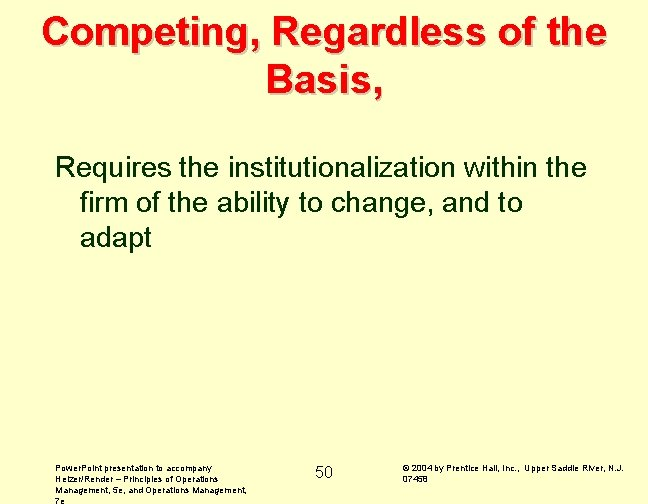 Competing, Regardless of the Basis, Requires the institutionalization within the firm of the ability