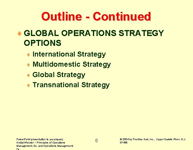 Outline - Continued ¨ GLOBAL OPERATIONS STRATEGY OPTIONS ¨ International Strategy ¨ Multidomestic Strategy