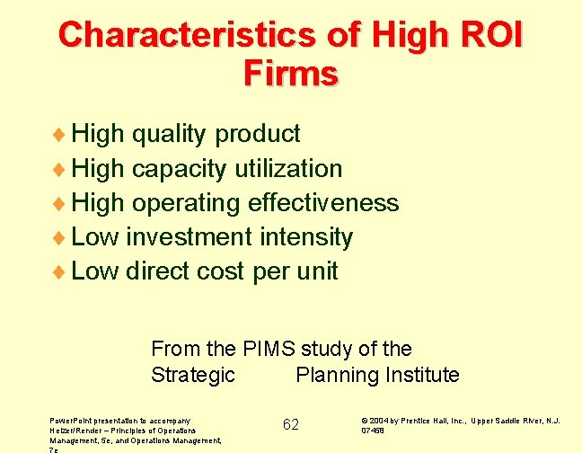 Characteristics of High ROI Firms ¨ High quality product ¨ High capacity utilization ¨