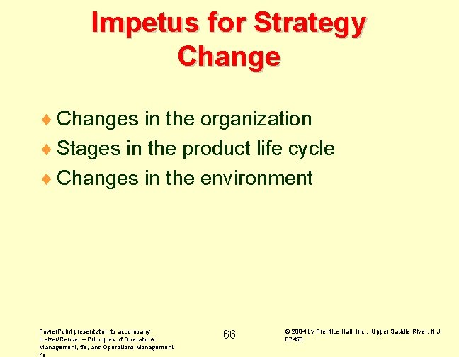 Impetus for Strategy Change ¨ Changes in the organization ¨ Stages in the product