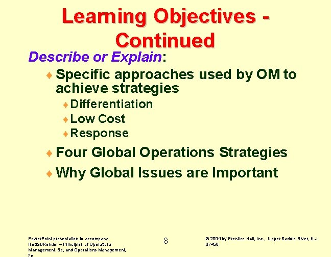 Learning Objectives Continued Describe or Explain: ¨ Specific approaches used by OM to achieve