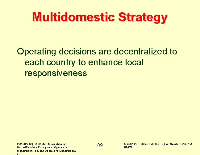 Multidomestic Strategy Operating decisions are decentralized to each country to enhance local responsiveness Power.
