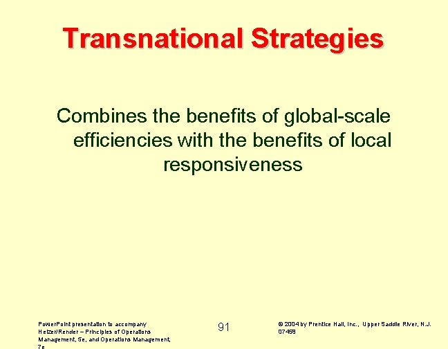 Transnational Strategies Combines the benefits of global-scale efficiencies with the benefits of local responsiveness
