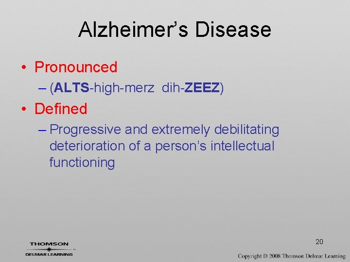 Alzheimer's Disease • Pronounced – (ALTS-high-merz dih-ZEEZ) • Defined – Progressive and extremely debilitating