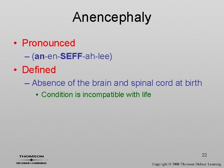 Anencephaly • Pronounced – (an-en-SEFF-ah-lee) • Defined – Absence of the brain and spinal
