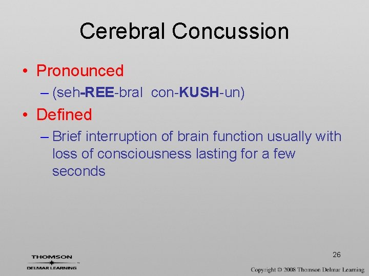 Cerebral Concussion • Pronounced – (seh-REE-bral con-KUSH-un) • Defined – Brief interruption of brain