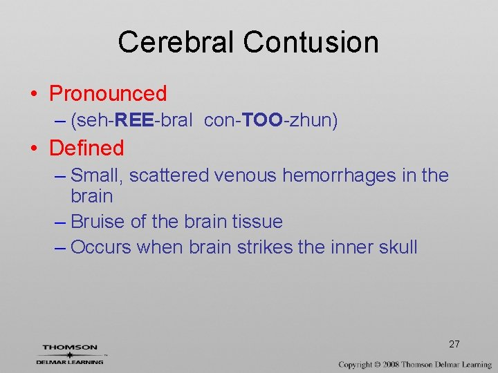 Cerebral Contusion • Pronounced – (seh-REE-bral con-TOO-zhun) • Defined – Small, scattered venous hemorrhages