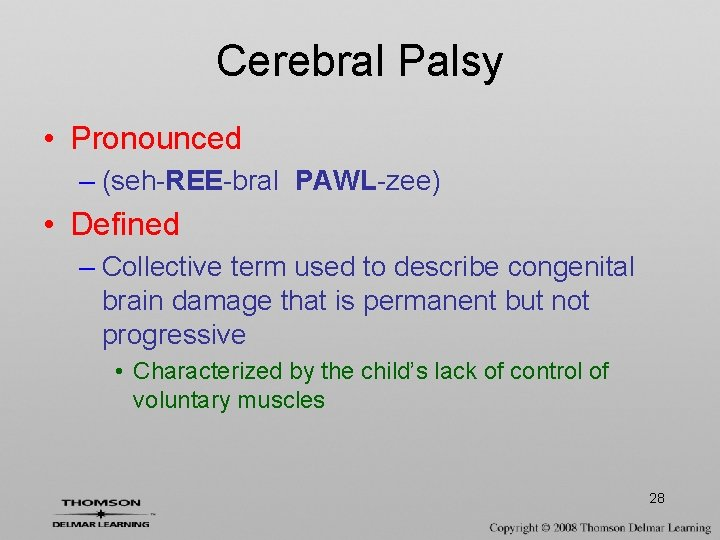 Cerebral Palsy • Pronounced – (seh-REE-bral PAWL-zee) • Defined – Collective term used to