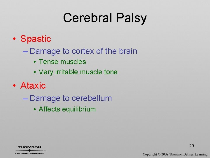Cerebral Palsy • Spastic – Damage to cortex of the brain • Tense muscles