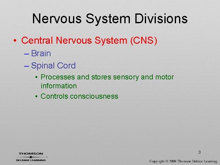 Nervous System Divisions • Central Nervous System (CNS) – Brain – Spinal Cord •