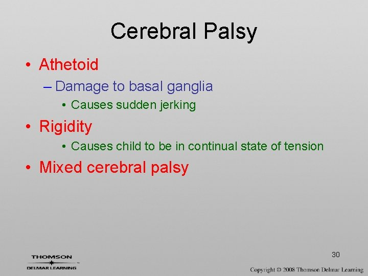 Cerebral Palsy • Athetoid – Damage to basal ganglia • Causes sudden jerking •