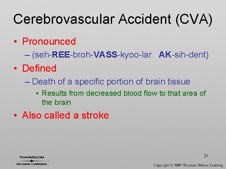 Cerebrovascular Accident (CVA) • Pronounced – (seh-REE-broh-VASS-kyoo-lar AK-sih-dent) • Defined – Death of a