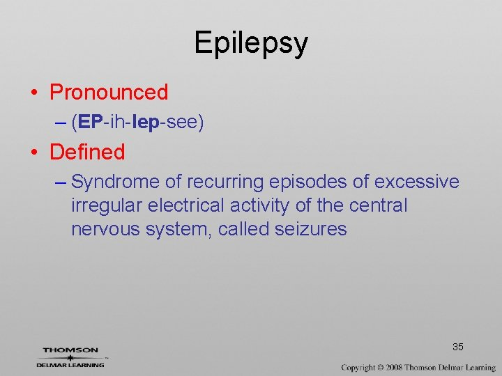Epilepsy • Pronounced – (EP-ih-lep-see) • Defined – Syndrome of recurring episodes of excessive