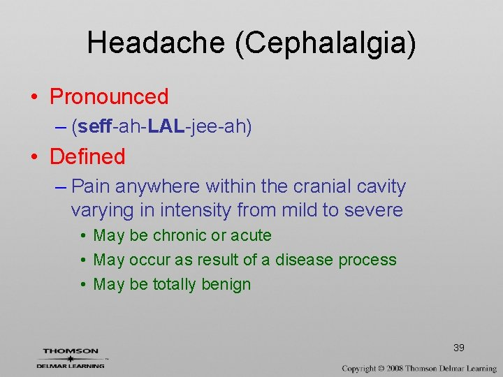 Headache (Cephalalgia) • Pronounced – (seff-ah-LAL-jee-ah) • Defined – Pain anywhere within the cranial