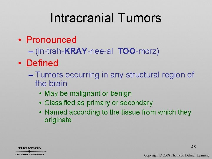 Intracranial Tumors • Pronounced – (in-trah-KRAY-nee-al TOO-morz) • Defined – Tumors occurring in any