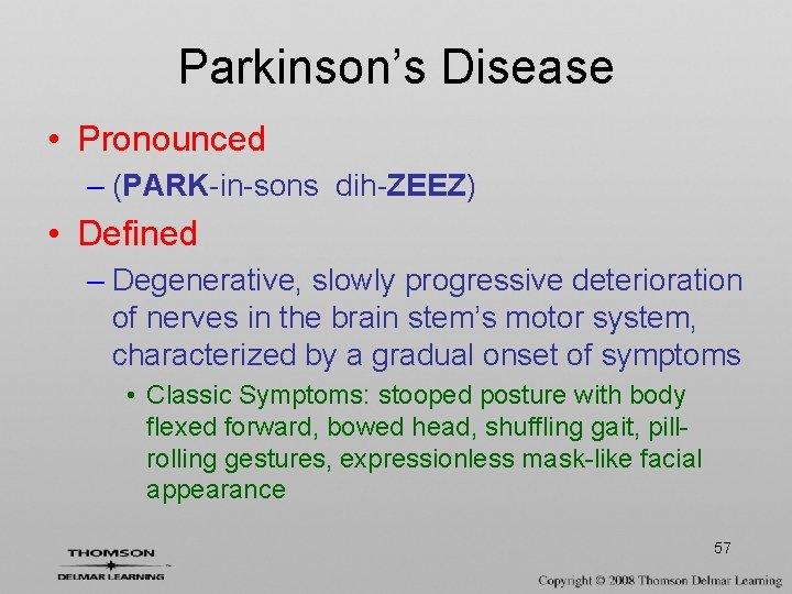 Parkinson's Disease • Pronounced – (PARK-in-sons dih-ZEEZ) • Defined – Degenerative, slowly progressive deterioration