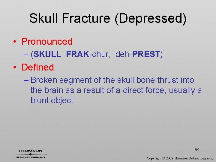 Skull Fracture (Depressed) • Pronounced – (SKULL FRAK-chur, deh-PREST) • Defined – Broken segment