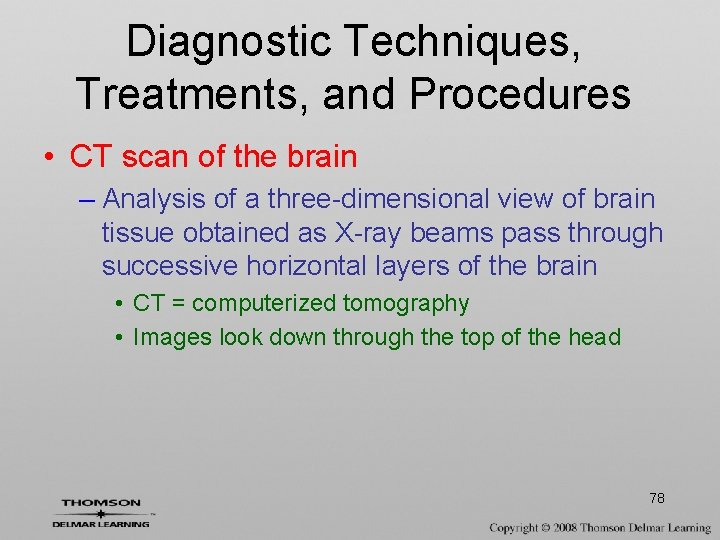 Diagnostic Techniques, Treatments, and Procedures • CT scan of the brain – Analysis of