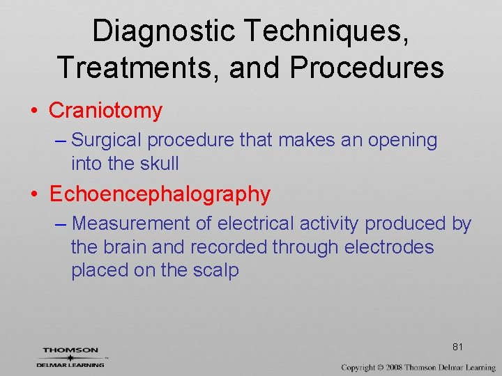 Diagnostic Techniques, Treatments, and Procedures • Craniotomy – Surgical procedure that makes an opening