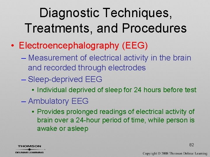 Diagnostic Techniques, Treatments, and Procedures • Electroencephalography (EEG) – Measurement of electrical activity in