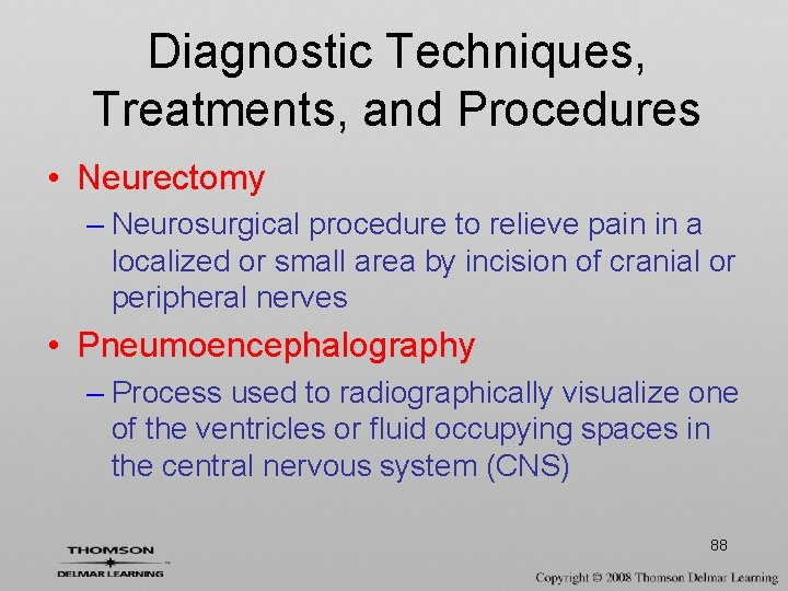Diagnostic Techniques, Treatments, and Procedures • Neurectomy – Neurosurgical procedure to relieve pain in