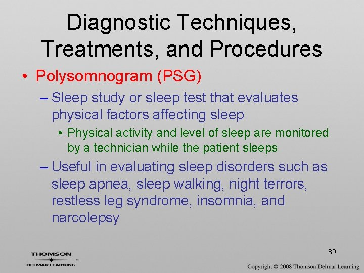 Diagnostic Techniques, Treatments, and Procedures • Polysomnogram (PSG) – Sleep study or sleep test