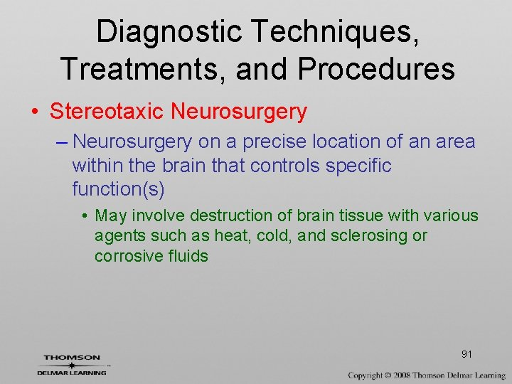 Diagnostic Techniques, Treatments, and Procedures • Stereotaxic Neurosurgery – Neurosurgery on a precise location