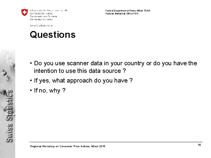 Federal Department of Home Affairs FDHA Federal Statistical Office FSO Questions • Do you