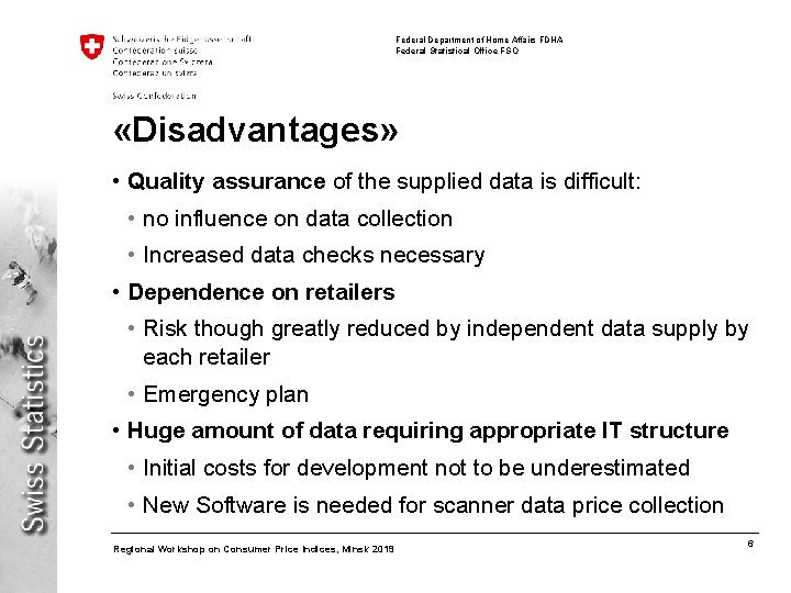 Federal Department of Home Affairs FDHA Federal Statistical Office FSO «Disadvantages» • Quality assurance