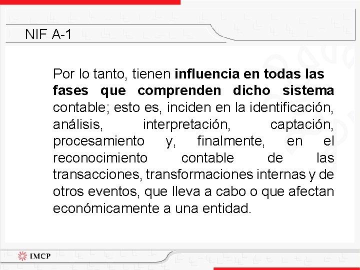 NIF A-1 Por lo tanto, tienen influencia en todas las fases que comprenden dicho