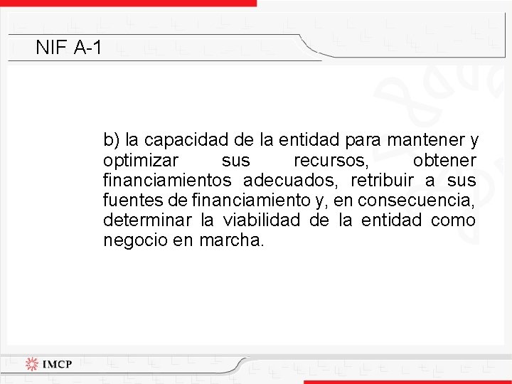 NIF A-1 b) la capacidad de la entidad para mantener y optimizar sus recursos,