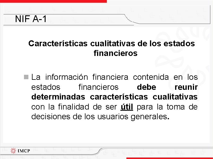 NIF A-1 Características cualitativas de los estados financieros n La información financiera contenida en