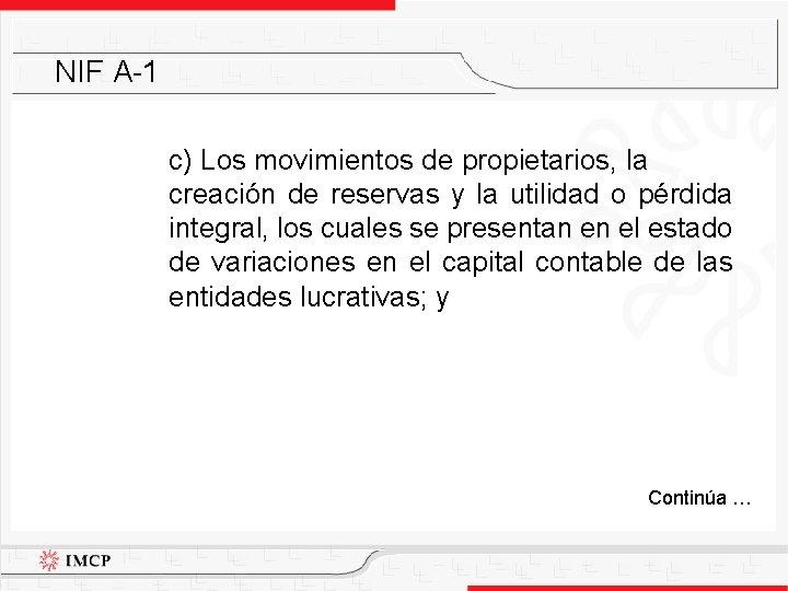 NIF A-1 c) Los movimientos de propietarios, la creación de reservas y la utilidad