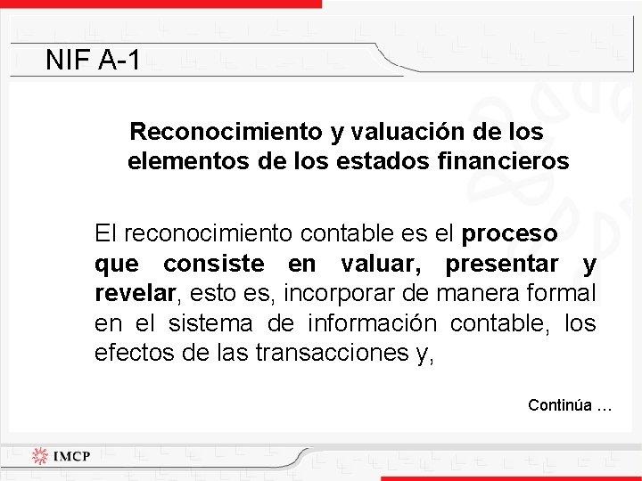 NIF A-1 Reconocimiento y valuación de los elementos de los estados financieros El reconocimiento