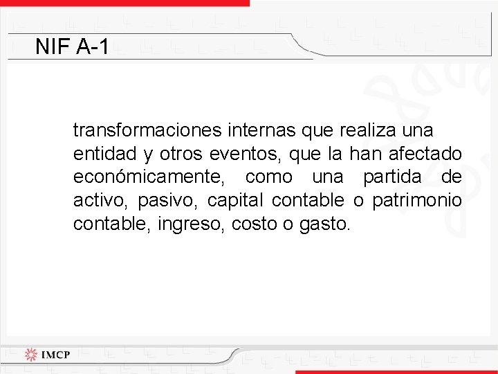 NIF A-1 transformaciones internas que realiza una entidad y otros eventos, que la han