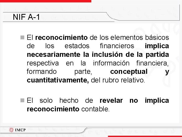 NIF A-1 n El reconocimiento de los elementos básicos de los estados financieros implica