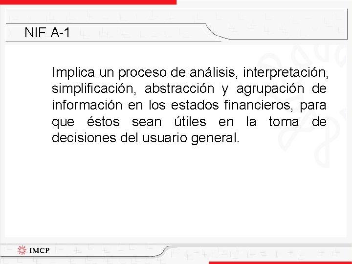 NIF A-1 Implica un proceso de análisis, interpretación, simplificación, abstracción y agrupación de información