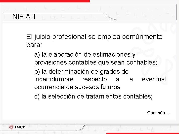 NIF A-1 El juicio profesional se emplea comúnmente para: a) la elaboración de estimaciones