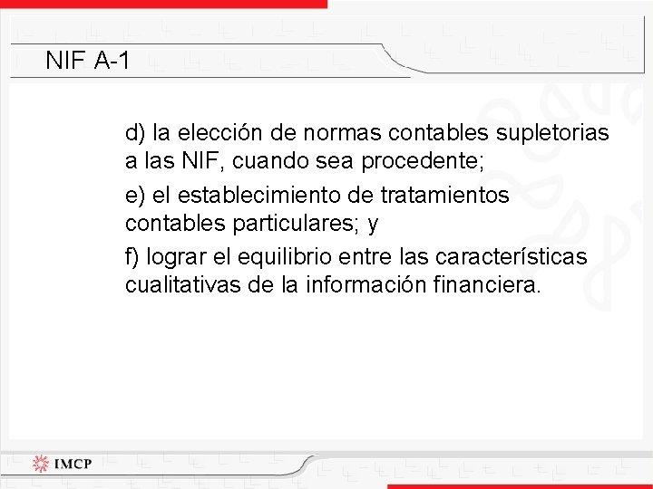 NIF A-1 d) la elección de normas contables supletorias a las NIF, cuando sea