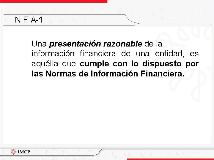 NIF A-1 Una presentación razonable de la información financiera de una entidad, es aquélla