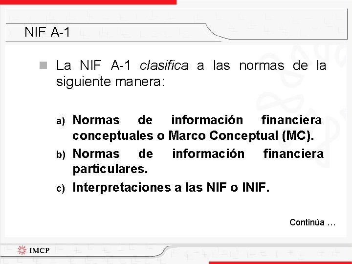 NIF A-1 n La NIF A-1 clasifica a las normas de la siguiente manera: